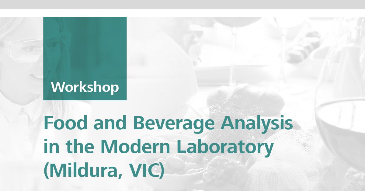 Food and Beverage Analysis in the Modern Laboratory | Mildura, VIC, 05 September 2018