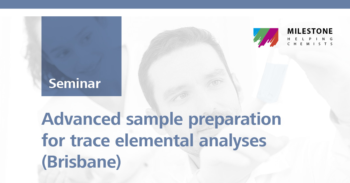 Advanced sample preparation for trace elemental analyses | Brisbane, 8 Mar 2019